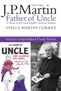 J.P. Martin: Father of Uncle, including the Unpublished Uncle