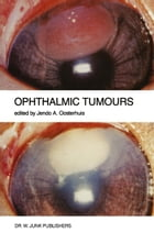 "Ophthalmic Tumours: Including lectures presented at the Boerhaave Course on ""Ophthalmic Tumours"" of the Leiden Medical F by Jendo A. Oosterhuis"