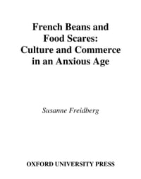 French Beans and Food Scares: Culture and Commerce in an Anxious Age