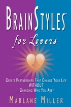 BrainStyles for Lovers: Create Partnerships that Change Your Life Without Changing Who You Are by Marlane Miller