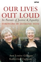 Our Lives Out Loud: In Pursuit of Justice and Equality by Ann Louise Gilligan
