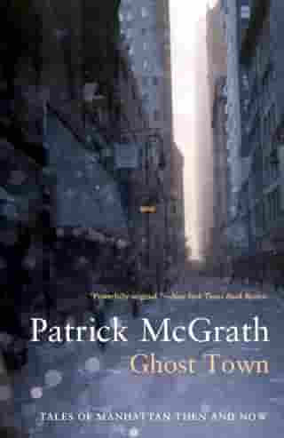 Ghost Town: Tales of Manhattan Then and Now by Patrick McGrath