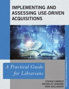 Implementing and Assessing Use-Driven Acquisitions: A Practical Guide for Librarians by Steven Carrico