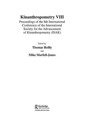 Kinanthropometry VIII Proceedings of the 8th International Conference of the International Society for the Advancement of Kinanthropometry (ISAK)