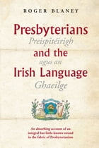 Presbyterians and the Irish Language by Roger Blaney