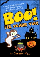 Boo! I'll Scare You!: Easy-To-Read Picture Book With Simple Rhymes, For Children Ages 3-5 by Jasmin Hill