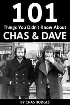 101 Facts you didn't know about Chas and Dave by Chas Hodges