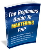 The Beginners Guide to Mastering PHP by Dave MacGregor