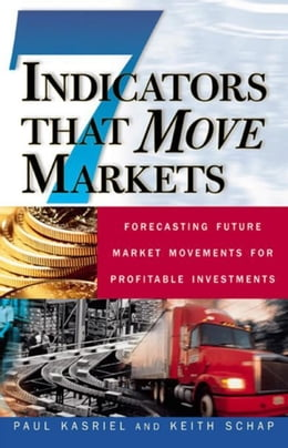 Book Seven Indicators That Move Markets: Forecasting Future Market Movements for Profitable Investments by Kasriel, Paul