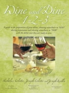 "Wine and Dine 1-2-3: A guide to the preparation of great dishes, choosing wines/beers to ""ADD"" during preparation and sel by Nicholas Coletto, Joseph Coletto and Joseph Kudla"