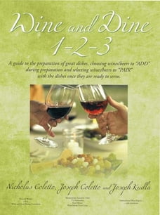 "Wine and Dine 1-2-3: A guide to the preparation of great dishes, choosing wines/beers to ""ADD…"