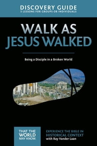 Walk as Jesus Walked Discovery Guide: Being a Disciple in a Broken World