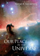 Our Place in the Universe by Norman K Glendenning