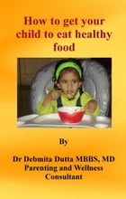 How to Get Your Child to Eat Healthy Food