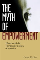 The Myth of Empowerment: Women and the Therapeutic Culture in America