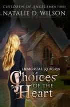 Immortal Reborn: Choices of the Heart by Natalie D Wilson
