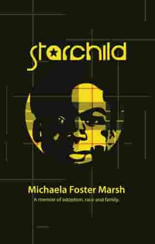 Starchild: A Memoir of Adoption, Race, and Family
