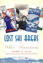 Lost Ski Areas of the White Mountains by Jeremy K. Davis