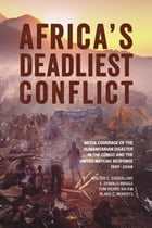 Africa's Deadliest Conflict: Media Coverage of the Humanitarian Disaster in the Congo and the…