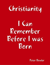 Christianity: I Can Remember Before I Was Born