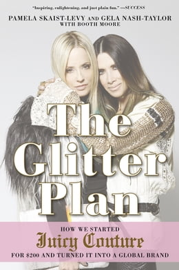 Book The Glitter Plan: How We Started Juicy Couture for $200 and Turned It into a Global Brand by Pamela Skaist-Levy