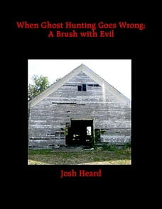 When Ghost Hunting Goes Wrong: A Brush with Evil