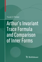 Arthur's Invariant Trace Formula and Comparison of Inner Forms by Yuval Z. Flicker