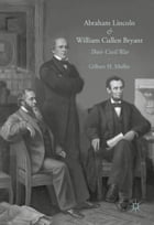 Abraham Lincoln and William Cullen Bryant: Their Civil War by Gilbert H. Muller