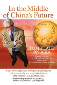 In The Middle of China's Future: What two decades of worldwide newspaper columns prefigure about…