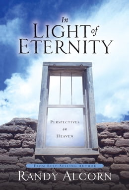 Book In Light of Eternity: Perspectives on Heaven by Randy Alcorn