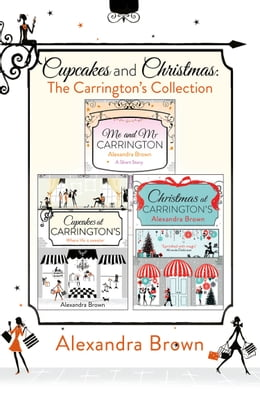 Book Cupcakes and Christmas: The Carrington's Collection: Cupcakes at Carrington's, Me and Mr… by Alexandra Brown