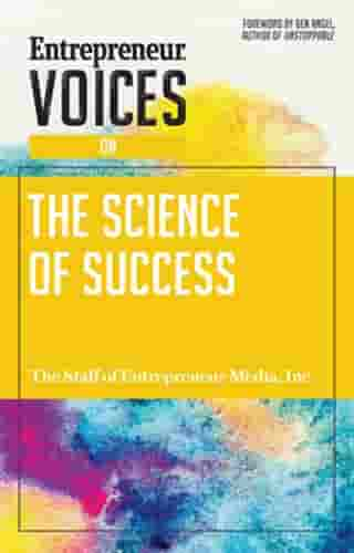 Entrepreneur Voices on the Science of Success by The Staff of Entrepreneur Media, Inc.