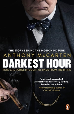 Darkest Hour How Churchill Brought us Back from the Brink