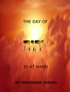 THE DAY OF YHWH IS AT HAND by Nahshon Israel