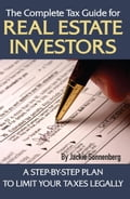 The Complete Tax Guide for Real Estate Investors: A Step-by-Step Plan to Limit Your Taxes