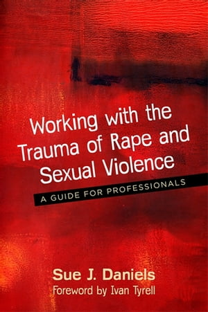 Working with the Trauma of Rape and Sexual Violence A Guide for Professionals