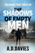The Shadows of Empty Men: An Adam Park Thriller by A. D. Davies