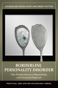 Borderline Personality Disorder: New Perspectives on a Stigmatizing and Overused Diagnosis