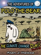 The Adventures of Polo the Bear: The Climate Change Comic, part 3 by Alan J. Hesse