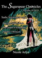 Sadie Sugarspear and the Cave of the Swords, The Garden of In Between, and Alasadair's Betrayal: Novellas 19-21 by Nicole Arlyn
