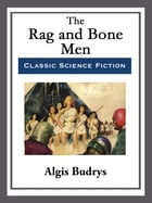 The Rag and Bone Men by Algis Budrys