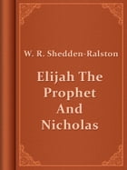 Elijah The Prophet And Nicholas by W. R. Shedden-Ralston