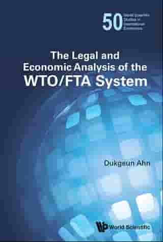 Legal And Economic Analysis Of The Wto/fta System, The by Dukgeun Ahn