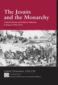 The Jesuits and the Monarchy: Catholic Reform and Political Authority in France (1590-1615)