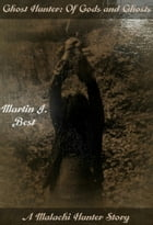Ghost Hunter: Of Gods and Ghosts by Martin J. Best