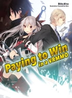 Paying to Win in a VRMMO: Volume 1 by Blitz Kiva