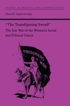 """The Transfiguring Sword"": The Just War of the Women's Social and Political Union by Cheryl R. Jorgensen-Earp"
