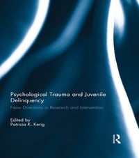 Psychological Trauma and Juvenile Delinquency: New Directions in Research and Intervention
