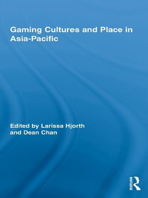 Gaming Cultures and Place in Asia-Pacific