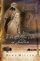 The Other Side of Jordan: The Journal of Callie McGregor series, Book 2 by Dawn Miller